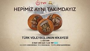 """""""Hepimiz Aynı Takımdayız / Türk Voleybolu'nun 60 Yılı"""" Belgeseli'nin 2. Gösterimi 31 Mart'ta"""
