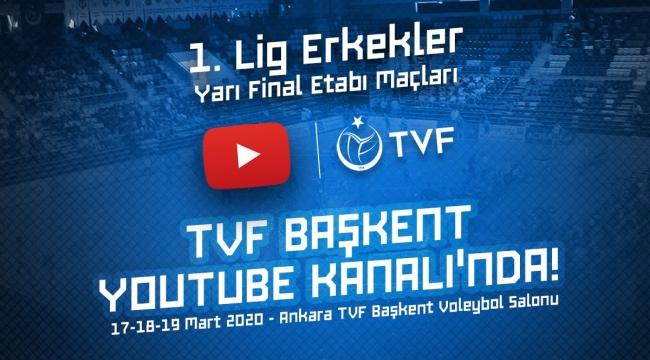 1. Lig Erkekler Yarı Final Etabı, TVF Başkent YouTube Kanalı'nda