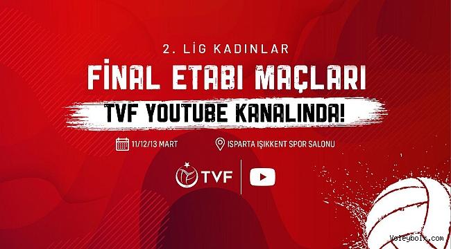 2. Lig Kadınlar Final Etabı Maçları, TVF YouTube Kanalı'nda